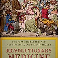 ((EXCLUSIVE)) Revolutionary Medicine: The Founding Fathers And Mothers In Sickness And In Health. College Strategy career Puedes regional Nuestras