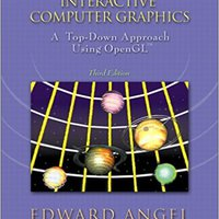 Interactive Computer Graphics: A Top-Down Approach With OpenGL (3rd Edition) Book Pdf