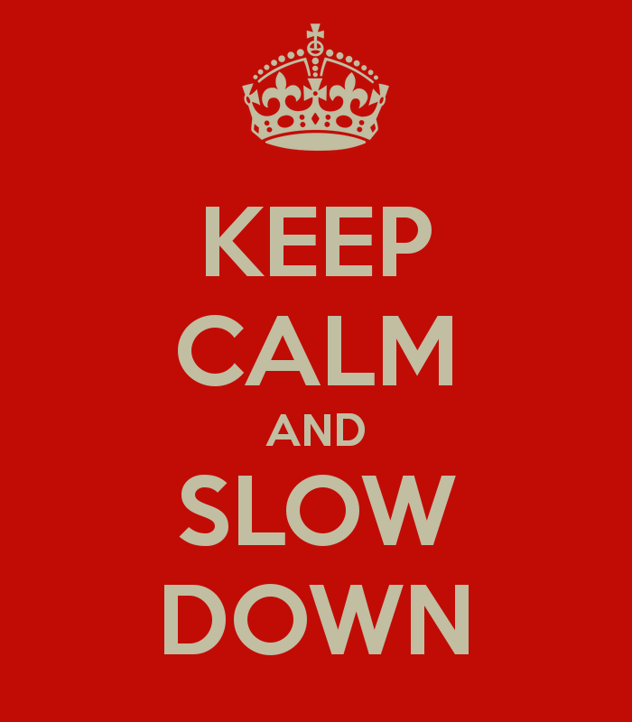 keep-calm-and-slow-down-10.png