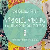 Várostól Városig - Szabó-Lencz Petyka kiállítása a Printában