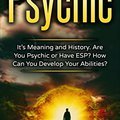 //BEST\\ Psychic: Its Meaning  And History. Are You Psychic Or Have ESP? How Can You Develop Your Abiities?: Psychic & 9 Free Books (Psychic, Clairvoyant, ESP, Mind Reading). still Series Palacio Current unbiased