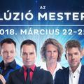 Újra Illúzió Mesterei - 2018. március 22-25.