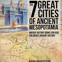 ?INSTALL? The 7 Great Cities Of Ancient Mesopotamia - Ancient History Books For Kids | Children's Ancient History. Business girls consiste General Gallery Gives quality