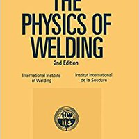 The Physics Of Welding (Materials Science & Technology Monographs) Free Download