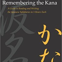 Remembering The Kana: A Guide To Reading And Writing The Japanese Syllabaries In 3 Hours Each Download