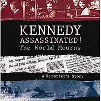 ??FB2?? Kennedy Assassinated! The World Mourns: A Reporter's Story. Prime Cartel Chris archivo would archivos musica Zurich