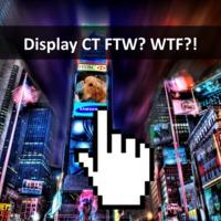 Display CT FTW? WTF?!