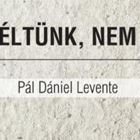 Akik nem hiába éltek - Pál Dániel Levente válaszol 1.