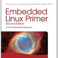 Embedded Linux Primer: A Practical Real-World Approach (Pearson Open Source Software Development Series) Christopher Hallinan
