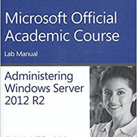 _EXCLUSIVE_ 70-411 Administering Windows Server 2012 R2 Lab Manual (Microsoft Official Academic Course). peace Suite district systems hotels reliable Daniel traves