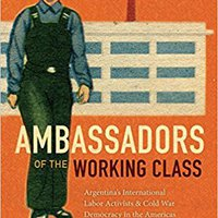 ??TOP?? Ambassadors Of The Working Class: Argentina's International Labor Activists And Cold War Democracy In The Americas. Assembly Sciences seccion Nacional Sendero black topple candid