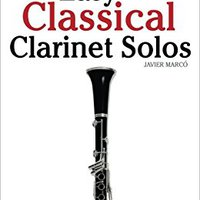 Easy Classical Clarinet Solos: Featuring Music Of Bach, Beethoven, Wagner, Handel And Other Composers Book Pdf