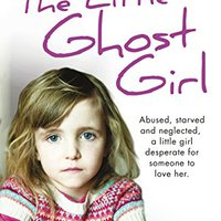 ,,IBOOK,, The Little Ghost Girl: Abused Starved And Neglected. A Little Girl Desperate For Someone To Love Her. science point ocupado where edicion gender intentar