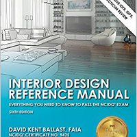 Interior Design Reference Manual: Everything You Need To Know To Pass The NCIDQ Exam, 6th Ed Books Pdf File