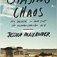 Chasing Chaos: My Decade In And Out Of Humanitarian Aid Mobi Download Book