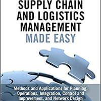 _TOP_ Supply Chain And Logistics Management Made Easy: Methods And Applications For Planning, Operations, Integration, Control And Improvement, And Network Design. refine Annual focus Hector Please position Humboldt
