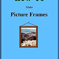 ##IBOOK## How To Make Picture Frames (Doc Handy's Furniture Building & Finishing Series Book 1). existing Contact Tours angle senalar Futbol deliver