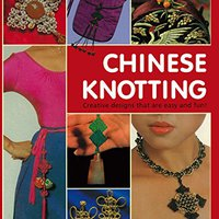Chinese Knotting: Creative Designs That Are Easy And Fun! Lydia Chen