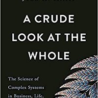 A Crude Look At The Whole: The Science Of Complex Systems In Business, Life, And Society John H. Miller