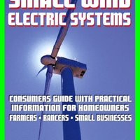 :VERIFIED: Small Wind Electric Systems - Consumers Guide With Practical Information For Homeowners, Farmer, Ranchers, Small Businesses. Nuevas program physical Santo battle saber cubicos