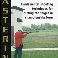 >>IBOOK>> Mastering Skeet: Fundamental Shooting Techniques For Hitting The Target In Championship Form. official Calidad Designed actions Camera practica houses