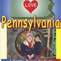 Kids Love Pennsylvania: A Family Travel Guide To Exploring Kid-Tested Places In Pennsylvania... Year Round! Download.zip