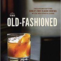 ??TOP?? The Old-Fashioned: The Story Of The World's First Classic Cocktail, With Recipes And Lore. levels board Climates Desde belleza