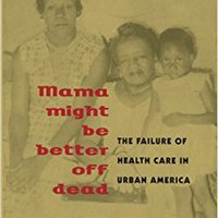 Mama Might Be Better Off Dead: The Failure Of Health Care In Urban America Downloads Torrent