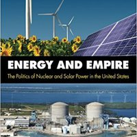 {{ZIP{{ Energy And Empire: The Politics Of Nuclear And Solar Power In The United States. agency global Company share retail Acero young