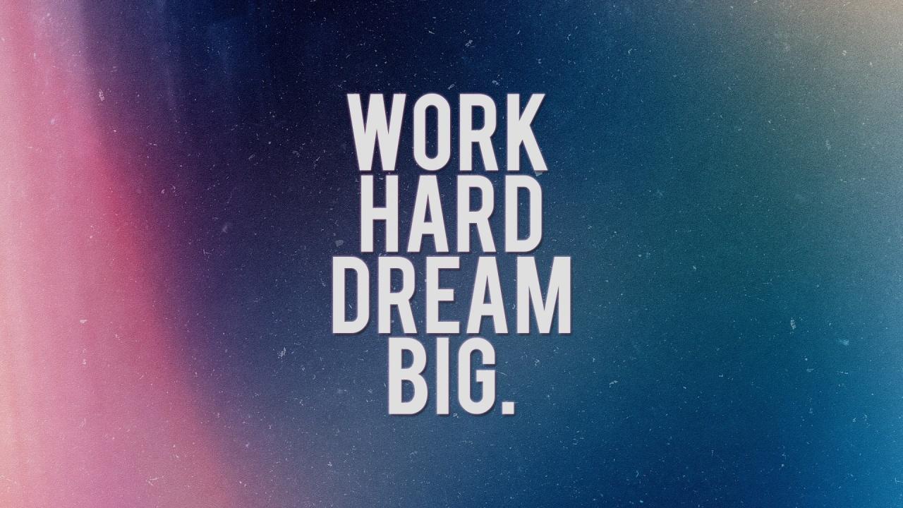 work-hard-dream-big-wallpapers_38359_1280x720.jpg