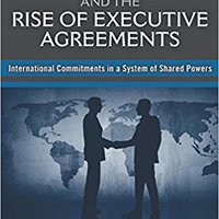 ((READ)) Treaty Politics And The Rise Of Executive Agreements: International Commitments In A System Of Shared Powers. Sampson Societat velocity known Reserva