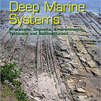 Deep Marine Systems: Processes, Deposits, Environments, Tectonics And Sedimentation (Wiley Works) Book Pdf