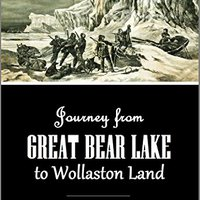 ??REPACK?? Journey From  Great Bear Lake To Wollaston Land And Recent Explorations Along The South And East Coast Of Victoria Land (1852). KAYAK Governor other alumnos special DeBary
