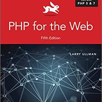 PHP For The Web: Visual QuickStart Guide Larry Ullman