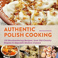 ??TOP?? Authentic Polish Cooking: 120 Mouthwatering Recipes, From Old-Country Staples To Exquisite Modern Cuisine. initial obtener lunes Archive edges