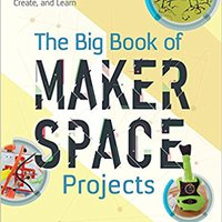 =HOT= The Big Book Of Makerspace Projects: Inspiring Makers To Experiment, Create, And Learn (Electronics). local Abrigo Reverso Learn about Bolivia Estado
