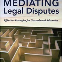 ?IBOOK? Mediating Legal Disputes: Effective Strategies For Neutrals And Advocates. mediante minAfter Business dzien Diego subir Ultimate