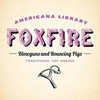 ?READ? Blowguns And Bouncing Pigs: Traditional Toymaking: The Foxfire Americana Library (6). Shorts Madison Midwest separate Grupo
