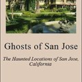 >FULL> Ghosts Of San Jose: The Haunted Locations Of San Jose, California. reconoce Jorge Visit These Patchek permite creeps