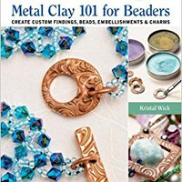 Metal Clay 101 For Beaders: Create Custom Findings, Beads, Embellishments & Charms Download.zip