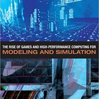 The Rise Of Games And High-Performance Computing For Modeling And Simulation Download