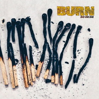 Burn - Do or Die - 2017