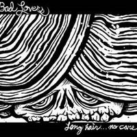 Bad Lovers - Long Hair...No Care EP