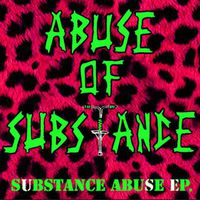 Abuse of Substance - Substance Abuse EP