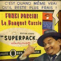 Funki Porcini - Le Banquet Cassio