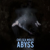 Chelsea Wolfe - Abyss - 2015