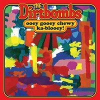 Dirtbombs - Ooey Gooey Chewy Ka-blooey!