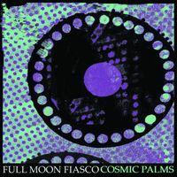 Full Moon Fiasco - Cosmic Palms