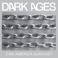 Dark Ages - Can America Survive?