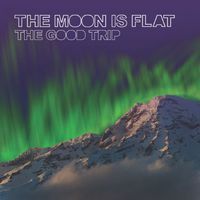 The Moon is Flat - The Good Trip